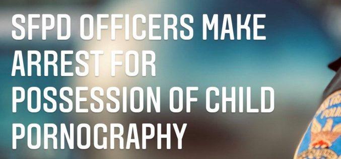 SFPD Officers Make Arrest for Possession of Child Pornography