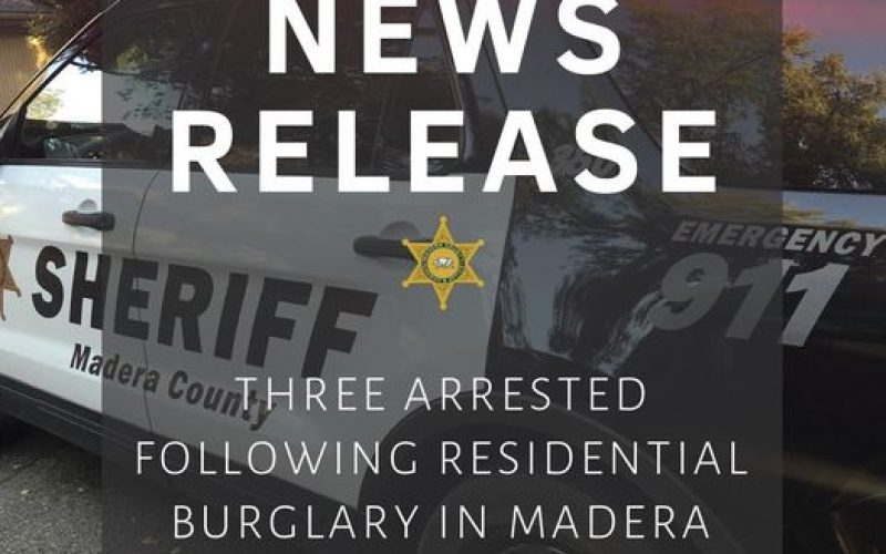 Three Arrested Following Residential Burglary in Madera